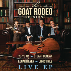 The Goat Rodeo Sessions Live EP - Yo-Yo Ma, Stuart Duncan, Edgar Meyer, Chris Thile