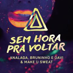 Sem Hora Pra Voltar (Single) - ANALAGA, Bruninho, Davi, Make U Sweat