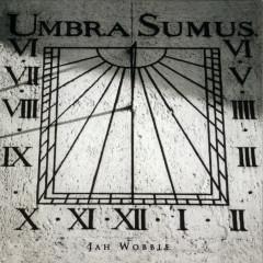 Umbra Sumus - Jah Wobble
