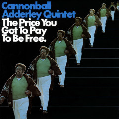 The Price You Got To Pay To Be Free (Live In Los Angeles/1970) - Cannonball Adderley Quintet