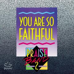 Praise Band 2 - You Are So Faithful - Maranatha! Praise Band