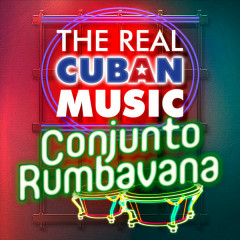 The Real Cuban Music - Conjunto Rumbavana (Remasterizado) - Conjunto Rumbavana