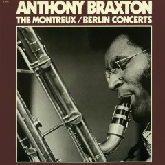 The Montreux / Berlin Concerts - Anthony Braxton