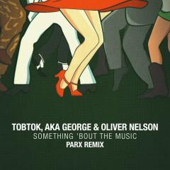 Something 'Bout The Music (Parx Remix) - Tobtok, AKA George, Oliver Nelson