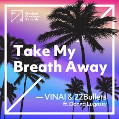 Take My Breath Away (feat. Donna Lugassy) - VINAI, 22Bullets, Donna Lugassy