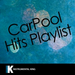 Carpool Hits Playlist - Instrumental King