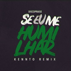 Se Eu Me Humilhar (Kennto Remix) - Discopraise