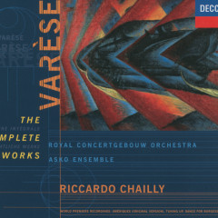 Varèse: The Complete Works - Various Artists, Royal Concertgebouw Orchestra, Riccardo Chailly, Asko Ensemble