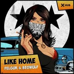 Like Home - Felguk,Beowülf