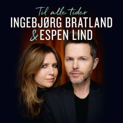 Til alle tider - Ingebjørg Bratland, Espen Lind