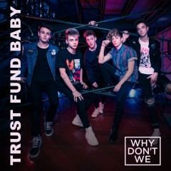 Trust Fund Baby - Why Don't We