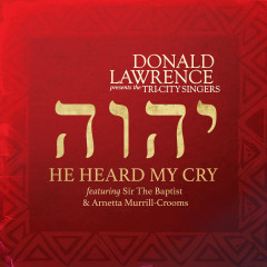 He Heard My Cry - Donald Lawrence,The Tri-City Singers,Sir The Baptist,Arnetta Murrill-Crooms