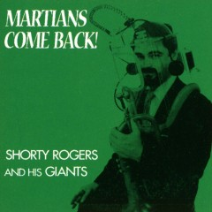 Martians, Come Back! - Shorty Rogers, His Giants