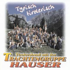 Typisch tirolerisch - Hans Hauser und seine Trachtengruppe