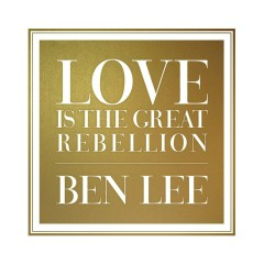 Love Is The Great Rebellion - Ben Lee