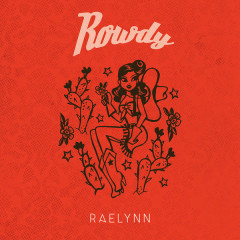 Rowdy (Single) - RaeLynn