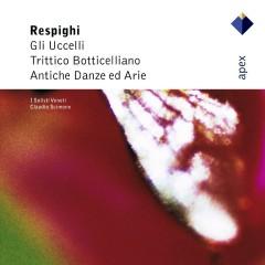 Respighi : Ancient Airs & Dances Suites Nos 1, 3 & Orchestral Works  -  Apex - Claudio Scimone, I Solisti Veneti