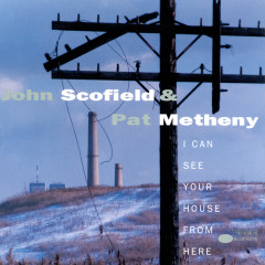 I Can See Your House From Here - John Scofield, Pat Metheny