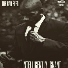 Intelligently Ignant - The Bad Seed