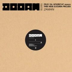 Zaman (Remixes) - Felix Da Housecat, Thee Nese Djouma Projesi
