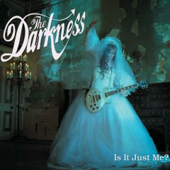 Is It Just Me? - The Darkness
