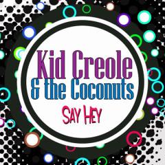 Say Hey - Kid Creole & The Coconuts
