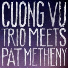 Cuong Vu Trio Meets Pat Metheny - Cường Vũ, Pat Metheny