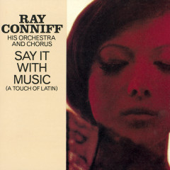 SAY IT WITH MUSIC (A PIECE OF LATIN) - Ray Conniff & His Orchestra & Chorus