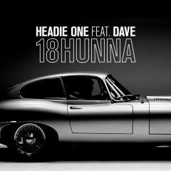 18HUNNA - Headie One, Dave