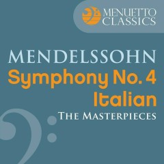 The Masterpieces - Mendelssohn: Symphony No. 4 in A Major