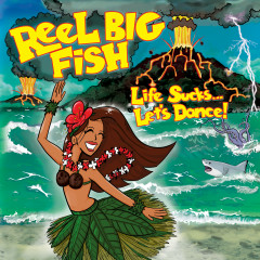 Life Sucks... Let's Dance! - Reel Big Fish