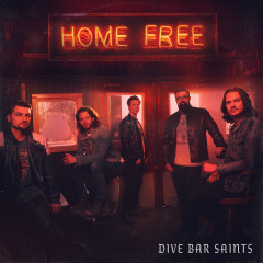 Dive Bar Saints - Home Free