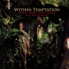 What Have You Done - Within Temptation, Keith Caputo