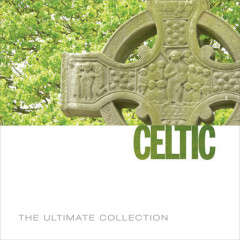 The Ultimate Collection: Celtic - Various Artists