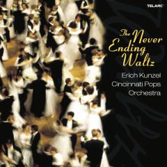 The Never-Ending Waltz - Erich Kunzel, Cincinnati Pops Orchestra