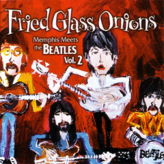 Fried Glass Onions: Memphis Meets the Beatles Vol. 2 - Various Artists