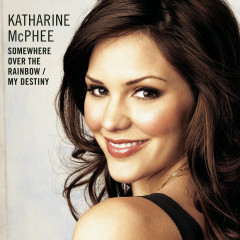 Somewhere Over The Rainbow / My Destiny - Katharine McPhee