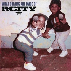 What Dreams Are Made Of - R. City
