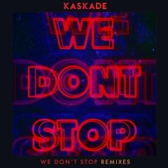 We Don't Stop - Remixes - Kaskade