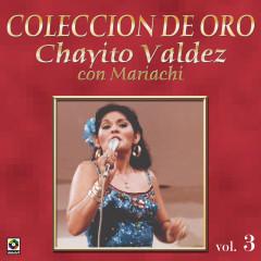 Coleccíon de Oro: Con Mariachi, Vol. 3 - Chayito Valdez