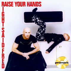 Raise Your Hands - Right Said Fred