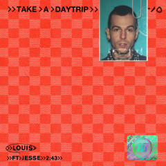 Louis - Take A Daytrip, Jesse