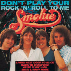 Don't Play Your Rock 'n' Roll To Me - Smokie