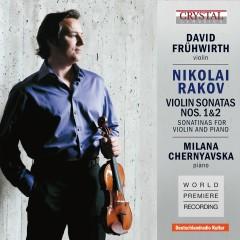 Rakov: Violin Sonatas 1, 2 & Sonatinas for Violin and Piano  (World Premiere Recording) - David Frühwirth, Milana Chernyavska