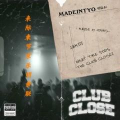 Club Close - MadeinTYO