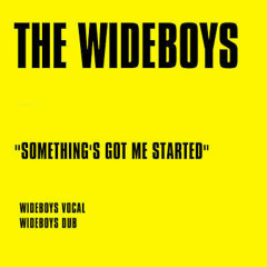 Something's Got Me Started - The Wideboys