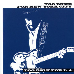 Too Dumb for New York City, Too Ugly for L.A. - Waylon Jennings
