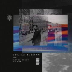 Never Tired Of You (Single) - Julian Jordan