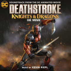 Deathstroke: Knights & Dragons (Soundtrack from the DC Animated Movie) - Kevin Riepl