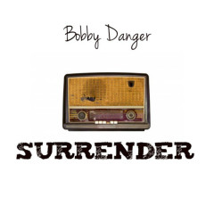 Surrender - Bobby Danger